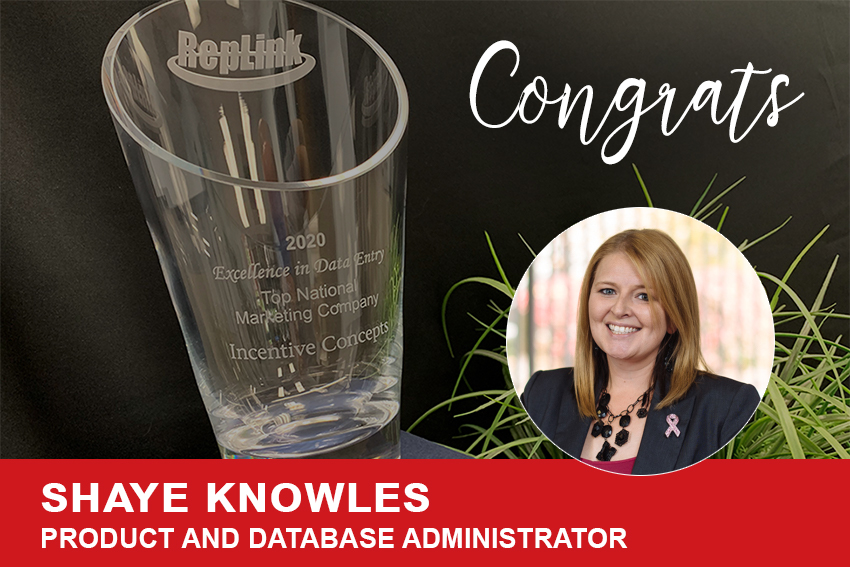 Incentive Concepts' success was made possible by a hardworking team, on which Product and Database Administrator Shaye Knowles plays an integral role